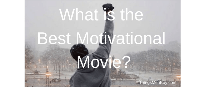 What is the Best Motivational Movie?