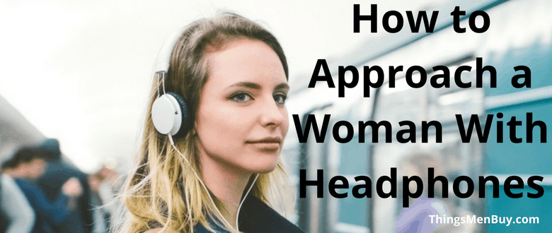 How to Approach a Woman With Headphones