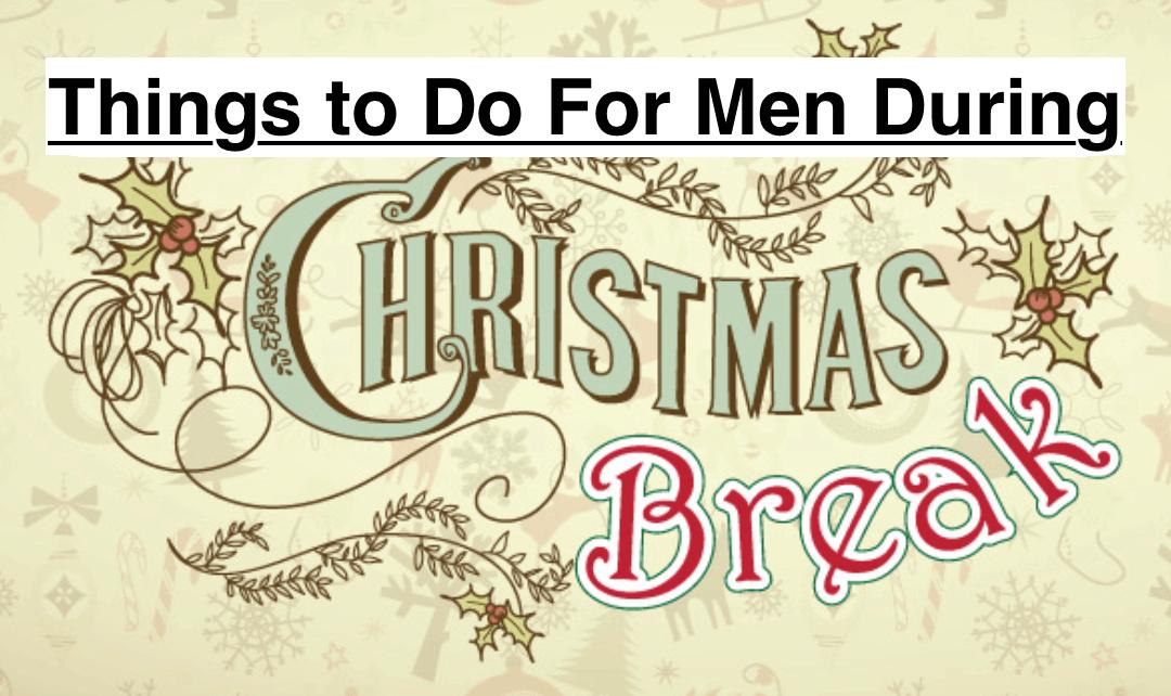 Things to Do for Men During Christmas Break