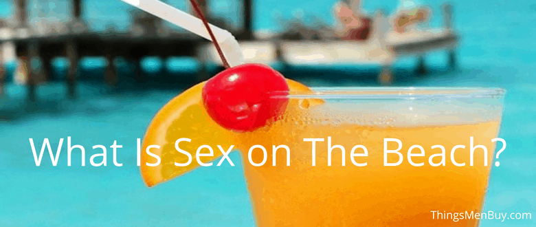 What Is Sex on The Beach?