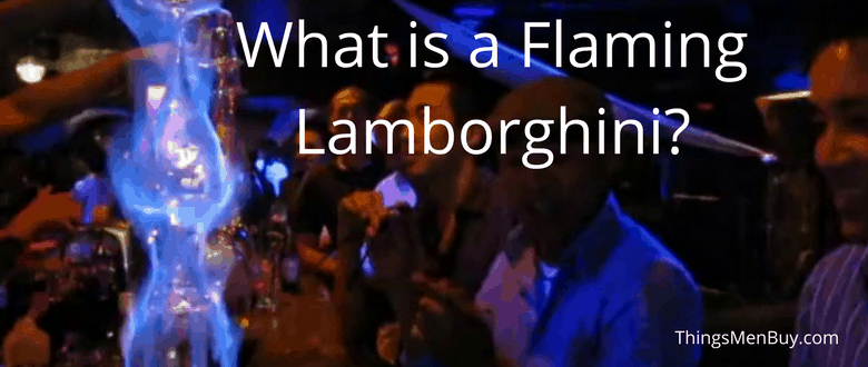 What is a Flaming Lamborghini?