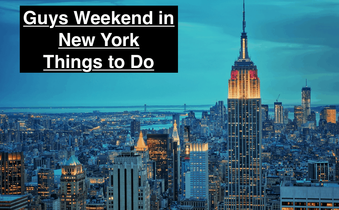 Guys Weekend in New York Things to Do
