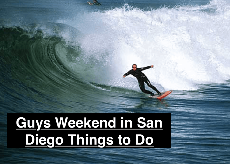 Guys Weekend in San Diego Things to Do