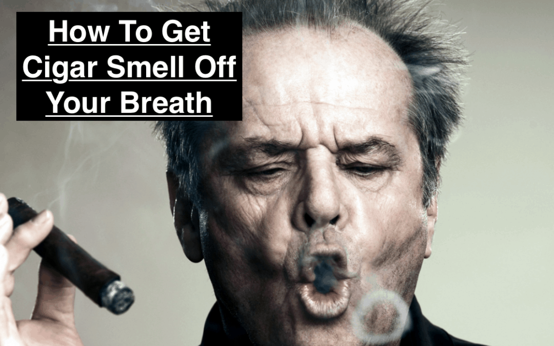 How to Get Cigar Smell Off Your Breath